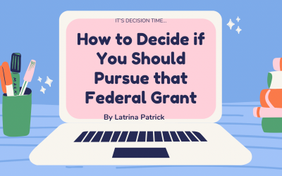 It's Decision Time…How to Decide if You Should Pursue that Federal Grant